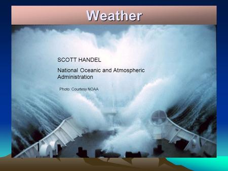 Weather SCOTT HANDEL National Oceanic and Atmospheric Administration Photo: Courtesy NOAA.