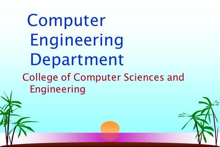 Computer Engineering Department College of Computer Sciences and Engineering.