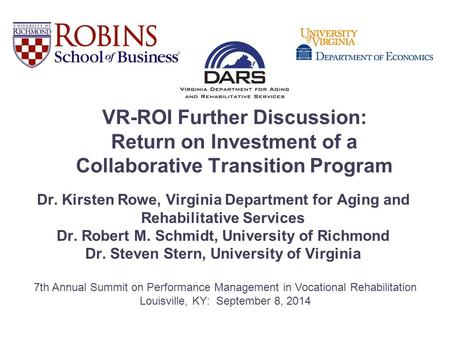 VR-ROI Further Discussion: Return on Investment of a Collaborative Transition Program Dr. Kirsten Rowe, Virginia Department for Aging and Rehabilitative.