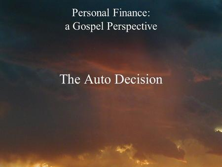 Personal Finance: a Gospel Perspective The Auto Decision.