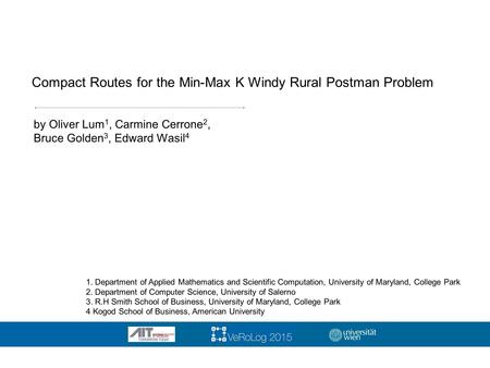 Compact Routes for the Min-Max K Windy Rural Postman Problem by Oliver Lum 1, Carmine Cerrone 2, Bruce Golden 3, Edward Wasil 4 1. Department of Applied.