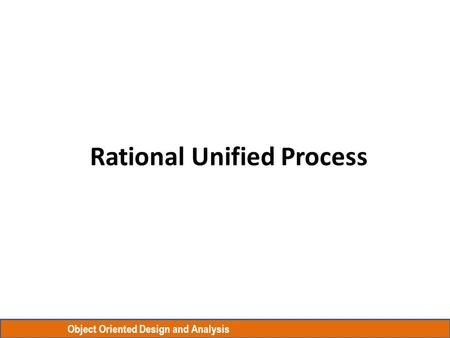 Object Oriented Design and Analysis Rational Unified Process.