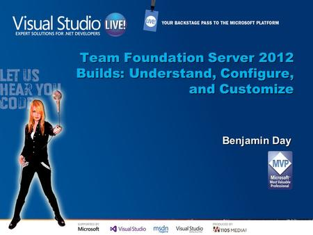 Team Foundation Server 2012 Builds: Understand, Configure, and Customize Benjamin Day.