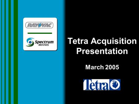 Tetra Acquisition Presentation March 2005. Forward Looking Statements This presentation includes forward-looking statements, which are based in part on.