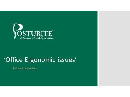 'Office Ergonomic issues' Katharine Metters. Topics  why carry out a DSE Assessments and what are the benefits to management  how to conduct the assessments.
