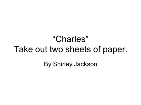 "essay on charles by shirley jackson Writing prompts for shirley jackson's ""the lottery"" - examine the characters in the story and their feelings about the lottery do you think everyone is."