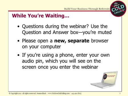 While You're Waiting… Questions during the webinar? Use the Question and Answer box—you're muted Please open a new, separate browser on your computer If.