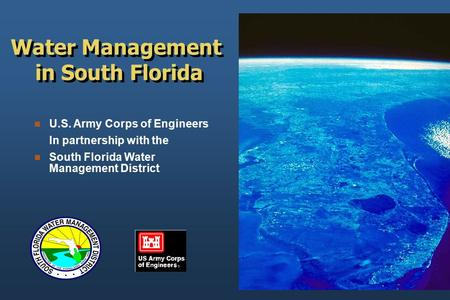 U.S. Army Corps of Engineers In partnership with the South Florida Water Management District Water Management in South Florida.