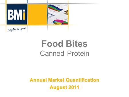 Food Bites Canned Protein Annual Market Quantification August 2011.