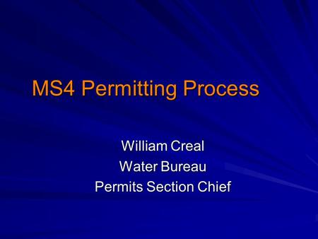 MS4 Permitting Process William Creal Water Bureau Permits Section Chief.