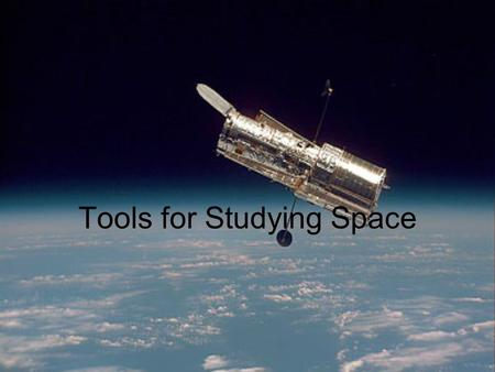 Tools for Studying Space. © 2011 Pearson Education, Inc. Telescopes.