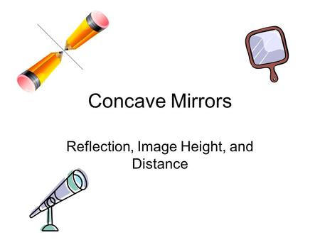 Concave Mirrors Reflection, Image Height, and Distance.