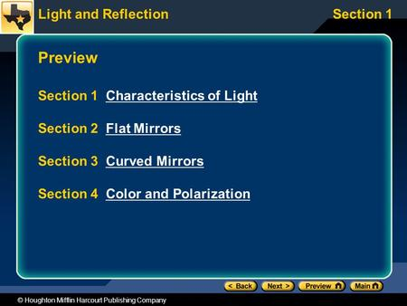 Light and ReflectionSection 1 © Houghton Mifflin Harcourt Publishing Company Preview Section 1 Characteristics of LightCharacteristics of Light Section.