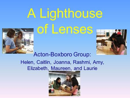 A Lighthouse of Lenses Acton-Boxboro Group: Helen, Caitlin, Joanna, Rashmi, Amy, Elizabeth, Maureen, and Laurie.