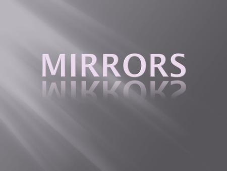 Mirror – a shiny object that reflects light instead of letting the light go through.