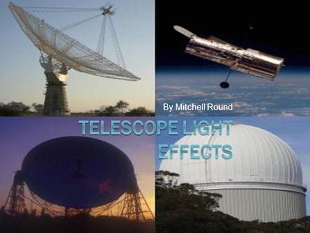 By Mitchell Round. History of Telescopes  The earliest evidence of working telescopes were the refracting telescopes that appeared in the Netherlands.