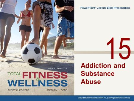 Addiction and Substance Abuse PowerPoint ® Lecture Slide Presentation Copyright © 2009 Pearson Education, Inc., publishing as Benjamin Cummings. 15.