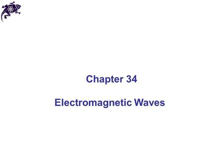 <strong>Electromagnetic</strong> Waves Chapter 34. James Clerk Maxwell 1831-1879 Maxwell's Theory Electricity and magnetism were originally thought to be unrelated Maxwell's.