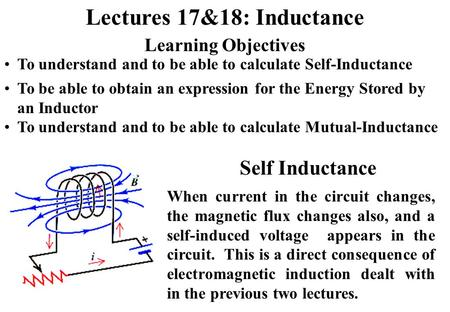 Lectures 17&18: Inductance Learning Objectives To understand and to be able to calculate Self-Inductance To be able to obtain an expression for the Energy.