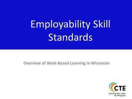 Overview of Work-Based Learning in Wisconsin Employability Skill Standards.