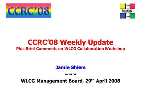 CCRC'08 Weekly Update Plus Brief Comments on WLCG Collaboration Workshop Jamie Shiers ~~~ WLCG Management Board, 29 th April 2008.