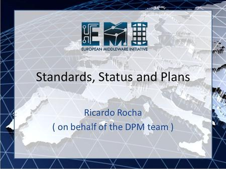 Ricardo Rocha ( on behalf of the DPM team ) Standards, Status and Plans.