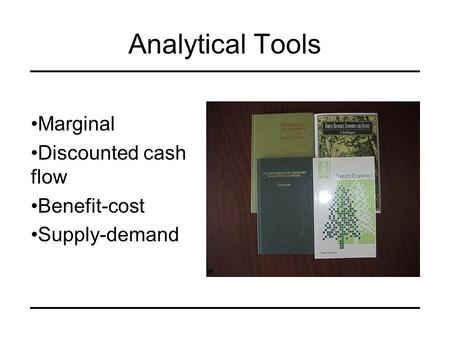 Analytical Tools Marginal Discounted cash flow Benefit-cost Supply-demand.