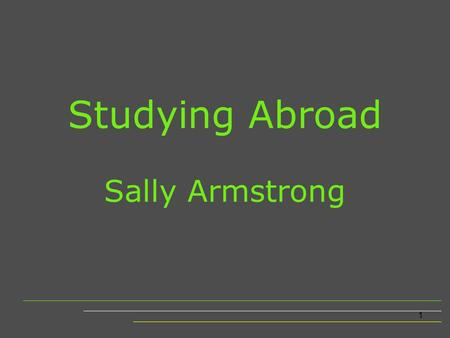 1 Studying Abroad Sally Armstrong. 2 Why go? UK Applications Employability Employment Opportunity Value for money.