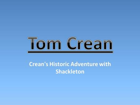 Crean's Historic Adventure with Shackleton. On his return from the Terra Nova expedition, Crean resumed his Naval duties at Chatham, Kent until Shackleton.