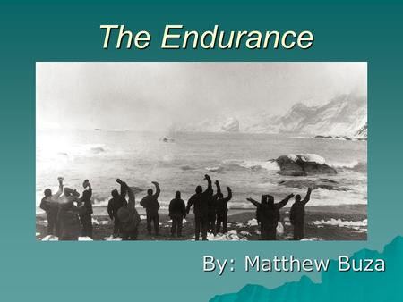 The Endurance By: Matthew Buza. Expedition  The impact and importance of the polar journeys  Science as the focus  The Journey  Problems that arose.
