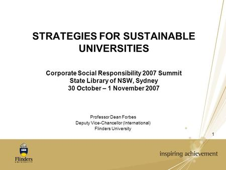 1 STRATEGIES FOR SUSTAINABLE UNIVERSITIES Corporate Social Responsibility 2007 Summit State Library of NSW, Sydney 30 October – 1 November 2007 Professor.