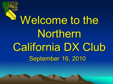 Welcome to the Northern California DX Club September 16, 2010.