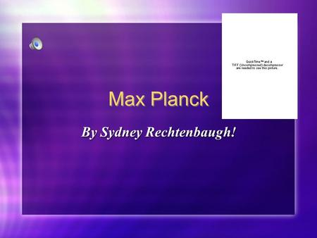 Max Planck By Sydney Rechtenbaugh!. Personal Facts Born on April 23, 1828 Born in Kiel, Germany Studied at the Universities of Munich and Berlin Received.