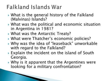  What is the general history of the Falkland (Malvinas) Islands?  What was the political and economic situation in Argentina in 1981?  What was the.