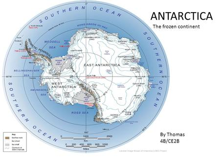 ANTARCTICA The frozen continent By Thomas 4B/CE2B.