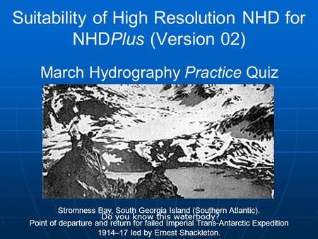 Suitability of High Resolution NHD for NHDPlus (Version 02) March Hydrography Practice Quiz Stromness Bay, South Georgia Island (Southern Atlantic). Point.