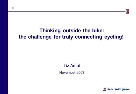 [1] Thinking outside the bike: the challenge for truly connecting cycling! Liz Ampt November 2003.