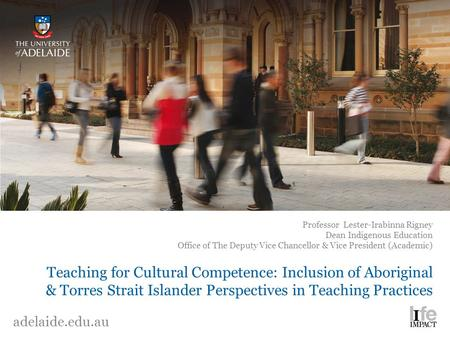 Teaching for Cultural Competence: Inclusion of Aboriginal & Torres Strait Islander Perspectives in Teaching Practices Professor Lester-Irabinna Rigney.