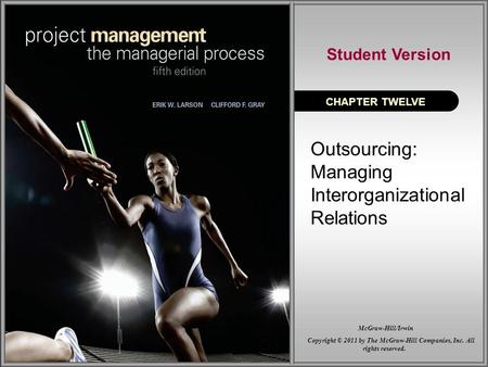 Outsourcing: Managing Interorganizational Relations CHAPTER TWELVE Student Version Copyright © 2011 by The McGraw-Hill Companies, Inc. All rights reserved.