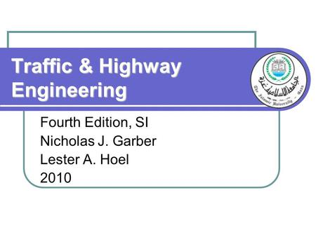 Traffic & Highway Engineering Fourth Edition, SI Nicholas J. Garber Lester A. Hoel 2010.