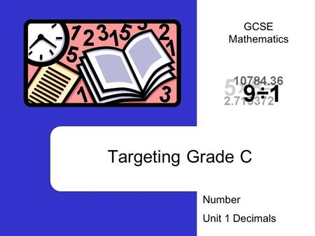 Targeting Grade C Number Unit 1 Decimals GCSE Mathematics.