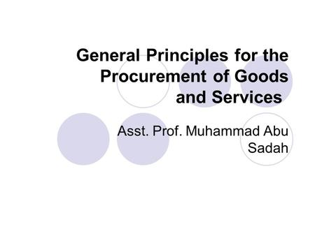 General Principles for the Procurement of Goods and Services Asst. Prof. Muhammad Abu Sadah.