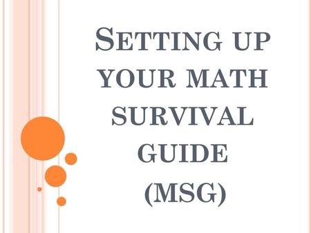 S ETTING UP YOUR MATH SURVIVAL GUIDE (MSG). F IRST S TEPS : Number the bottom corner of EVERY page. Even #s are on the left, odd #s are on the right!