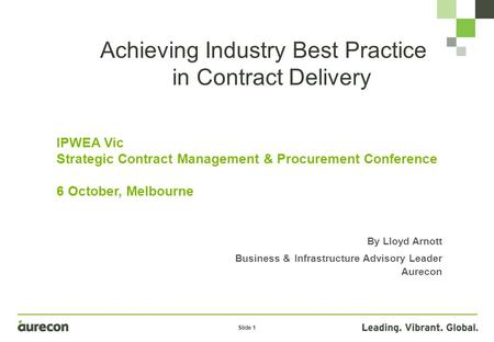 Slide 1 Achieving Industry Best Practice in Contract Delivery IPWEA Vic Strategic Contract Management & Procurement Conference 6 October, Melbourne By.