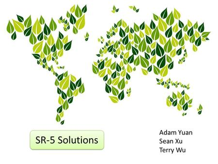 SR-5 Solutions Adam Yuan Sean Xu Terry Wu. Source: