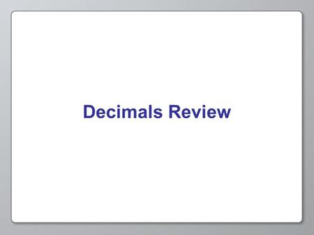 Decimals Review. Decimals Decimals are a type of fractional number The denominator is always a power of 10 A decimal point is used to show that it is.