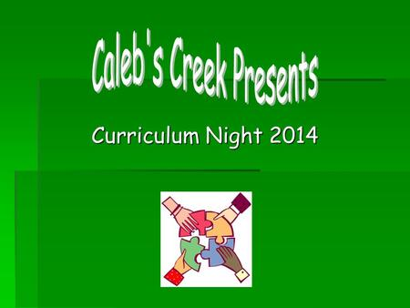 Curriculum Night 2014. At Caleb's Creek, we want to create an inviting, respectful, and safe environment where diversity is valued.