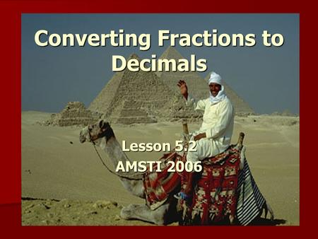 Converting Fractions to Decimals Lesson 5.2 AMSTI 2006.