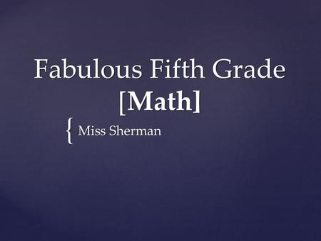 { Fabulous Fifth Grade [Math] Miss Sherman.  We are the 21st century learners  1:1  Probes  Less Paper  Journals  Digital Citizenship  Cooperative.