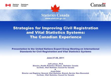 Strategies for Improving Civil Registration and Vital Statistics Systems: The Canadian Experience Presentation to the United Nations Expert Group Meeting.